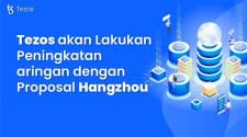 Peningkatan Jaringan Tezos dengan Proposal Hangzhou