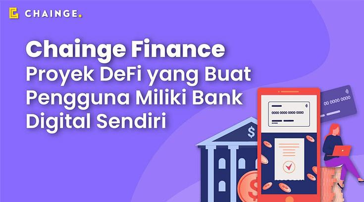 Chainge Finance, Proyek DeFi Yang Buat Pengguna Miliki Bank Digital Sendiri